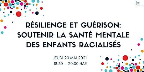 Résilience et guérison: soutenir la santé mentale des enfants racialisés billets