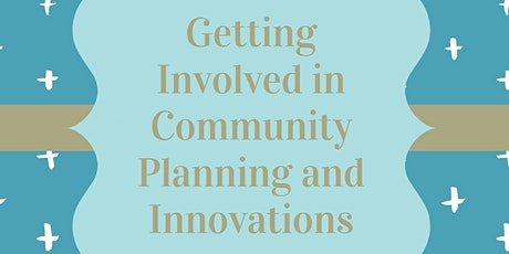 Getting Involved in Community Planning and Innovations tickets
