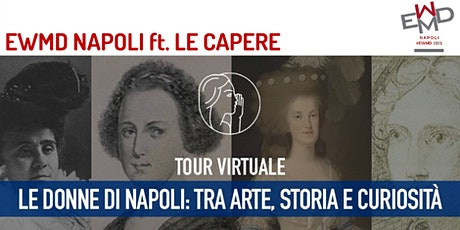 TOUR VIRTUALE_LE DONNE DI NAPOLI: TRA ARTE, STORIA E CURIOSITA' biglietti