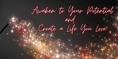Awaken to Your Potential and Create a Life You Love tickets
