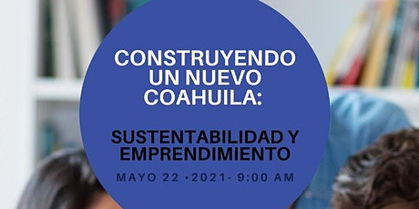 Construyendo un nuevo Coahuila: sustentabilidad y emprendimiento. boletos