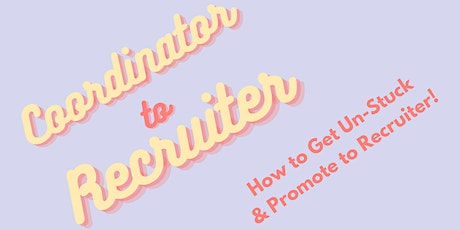 Coordinator to Recruiter: How to Get Un-Stuck & Promote to Recruiter tickets