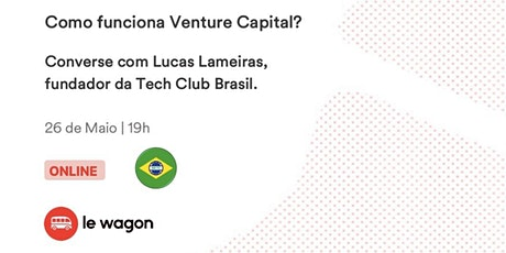 Como funciona Venture Capital | com Lucas Lameiras -  Brazilian Tech Club ingressos