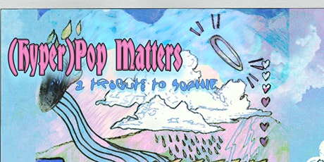 (Hyper)Pop Matters: A Tribute to SOPHIE  - Maria Sledmere & Connor Milliken Tickets