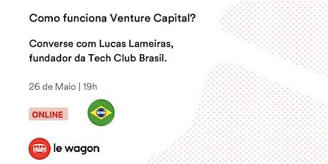 Como funciona Venture Capital   com Lucas Lameiras - Brazilian Tech Club bilhetes