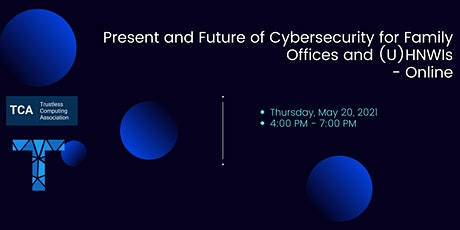 The Present and Future of Cybersecurity for Family Offices and (U)HNWIs tickets