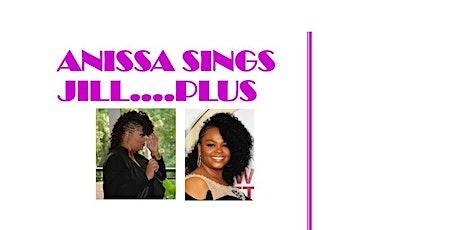 Anissa Sings Jill..Plus tickets