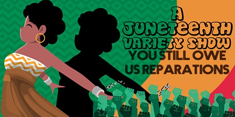 A Juneteenth Variety Show: You Still Owe Us Reparations tickets