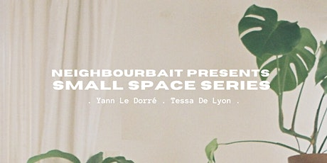 Neighbourbait Presents: Small Space Series Chapter 1 tickets