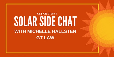Cleanstart Solar Side Chat with Michelle Hallsten of  GT Law tickets