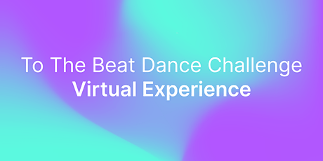 To The Beat Dance Challenge Virtual Experience tickets