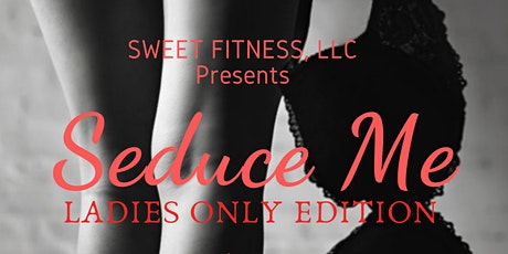 Seduce Me- Ladies Only Edition tickets