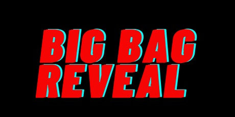 THE BIG BAG REVEAL tickets