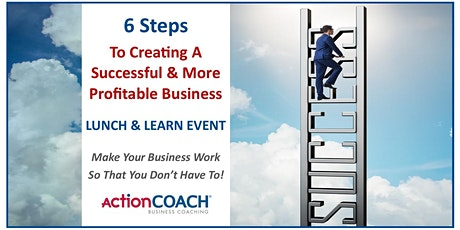 Lunch & Learn - 6 Steps To Creating A Successful & More Profitable Business tickets