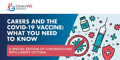 Carers and the COVID-19 Vaccine:  What you need  to know #8084 tickets