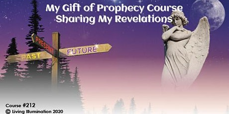 My Gift of Prophecy Sharing my Revelations Course (#212) – Online! tickets