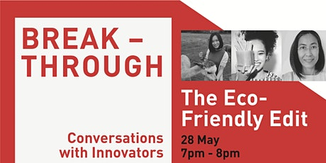 The Eco-Friendly Edit ⅼ Breakthrough tickets