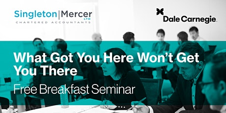 What Got You Here Won't Get You There - Free Breakfast Seminar tickets