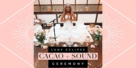 Super Full Moon Luna Eclipse // CACAO + SOUND CEREMONY tickets