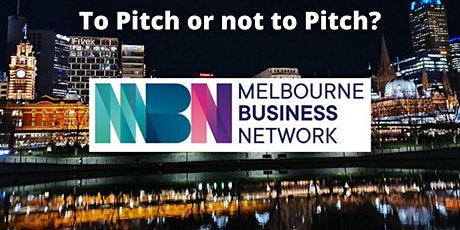 Melbourne Business Network -  'To Pitch or Not to Pitch?' tickets
