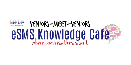 eSMS (Seniors-Meet-Seniors) Knowledge Cafe - May 2021 tickets