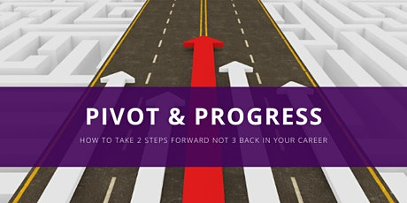 Pivot & Progress: How to take 2 steps forward not 3  back in your career tickets
