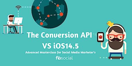 Advanced Social Media Masterclass - The Conversion API vs  iOS14 tickets