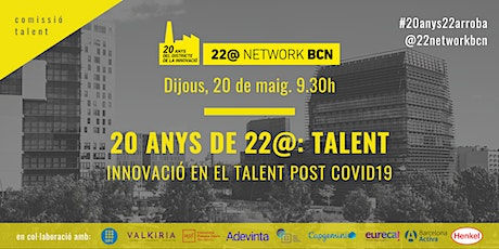 20 ANYS DE 22@ | TALENT: INNOVACIÓ EN EL TALENT POST COVID19 entradas