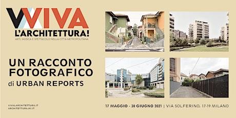 UN RACCONTO FOTOGRAFICO di Urban Reports | Viva l'architettura biglietti