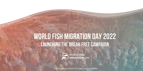 World Fish Migration Day 2022: Launching the Break Free Campaign tickets