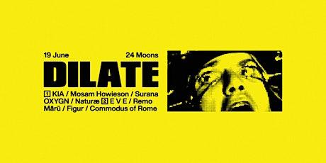 Dilate x 24 Moons Pres. Kia /  Mosam Howieson tickets