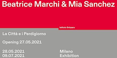Beatrice Marchi & Mia Sanchez - Opening reception biglietti