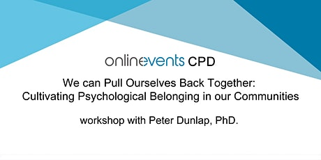 Cultivating Psychological Belonging in our Communities - Peter Dunlap, PhD. tickets