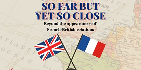 So far but yet so close: Beyond the appearances of French-British relations tickets