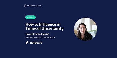 Webinar: How to Influence in Times of Uncertainty by Instacart Group PM tickets