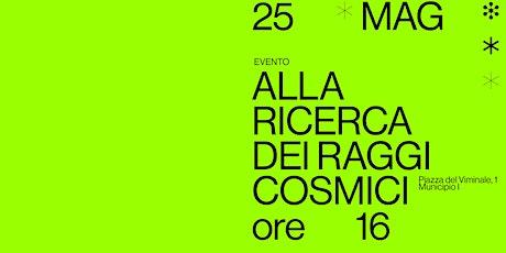 Evento: alla ricerca dei raggi cosmici biglietti