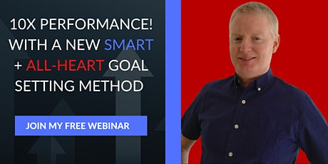 10X performance! With the SMART+ ALL-HEART goal setting method tickets
