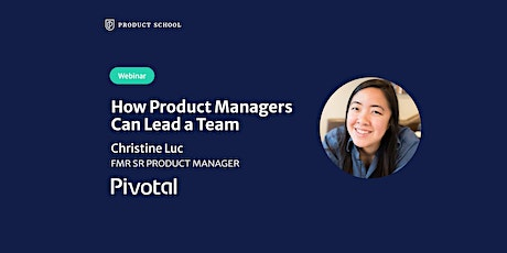 Webinar: How Product Managers Can Lead a Team by fmr Pivotal Sr PM tickets