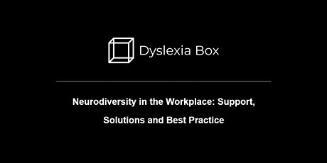 Neurodiversity in the Workplace: Support, Solutions and Best Practice tickets