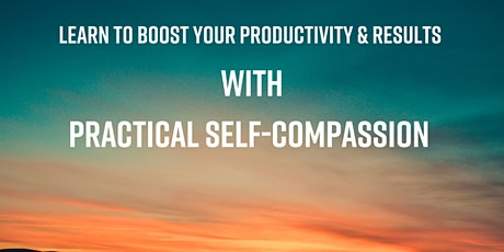 Boost your productivity & results with Practical  Self-compassion tickets