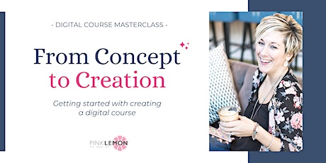 From Concept to Creation: Digital Online Course Masterclass tickets