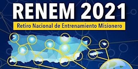 Retiro Nacional de Entrenamiento Misionero- RENEM -2021 (PRESENCIAL) tickets