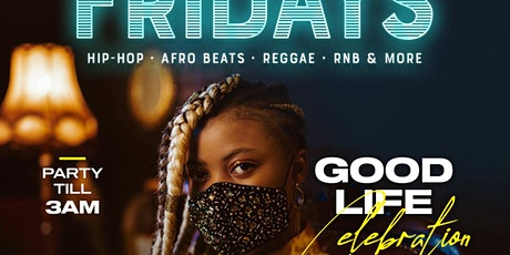 GOOD LIFE CELEBRATION AT AFRO CITY FRIDAYS tickets