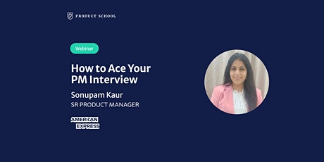 Webinar: How to Ace Your PM Interview by fmr American Express Sr PM tickets