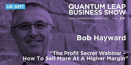 The Profit Secret Webinar –How To Sell More At A Higher Margin -Bob Hayward tickets