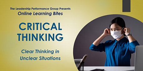 Critical Thinking: Clear Thinking in Unclear Situations (Online - Run 16) tickets