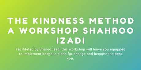 The Kindness Method a Workshop  by Shahroo Izadi tickets
