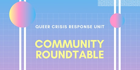 Queer Crisis Response Unit: Community Roundtable tickets