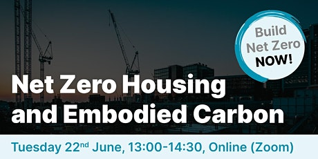 Build Net Zero NOW: Net Zero Housing and Embodied Carbon tickets