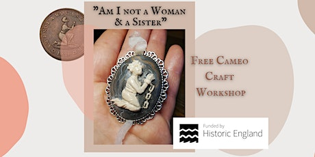 """Free Cameo Craft Making Workshop """"Am I not a Woman & a Sister?"""" tickets"""